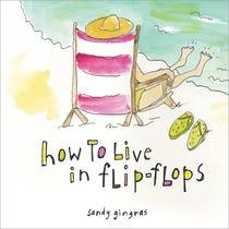 How to Live in Flip-Flops