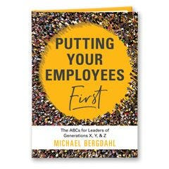 Putting Your Employees First: The ABC's for Leaders of Generations X, Y, & Z