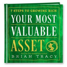 Your Most Valuable Asset: 7 Steps to Growing Rich